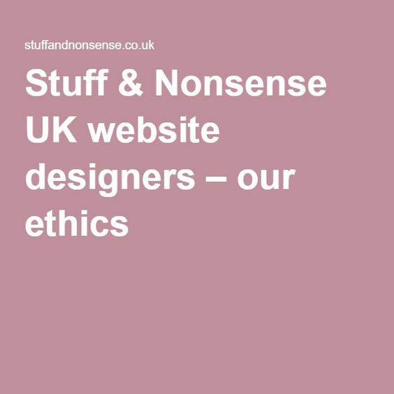 Stuff & Nonsense UK website designers – our ethics