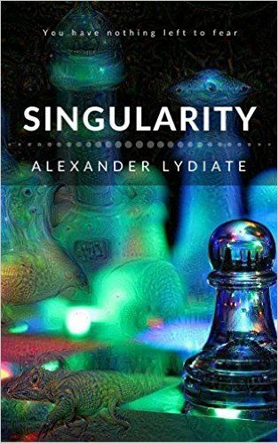 Amazon.com: Singularity: You have nothing left to fear eBook: Alexander Lydiate: Kindle Store