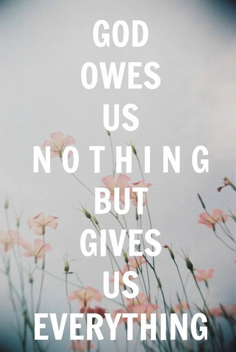 God owes us nothing, AMEN