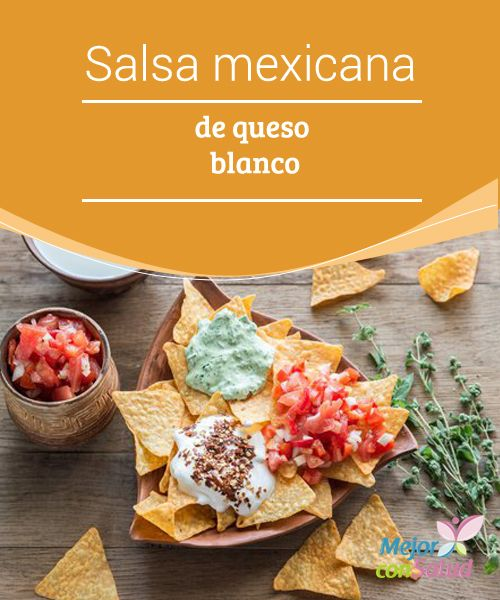 Salsa mexicana de queso blanco  Si te gusta mucho la comida originaria de este país norteamericano seguro habrás visto que lleva un ingrediente especial.