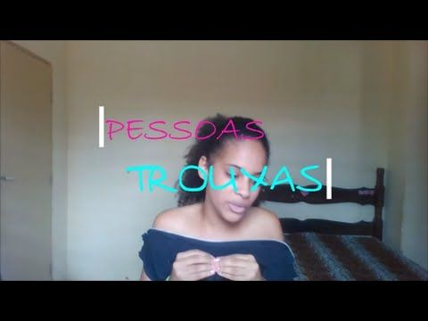 PESSOAS TROUXAS !!!