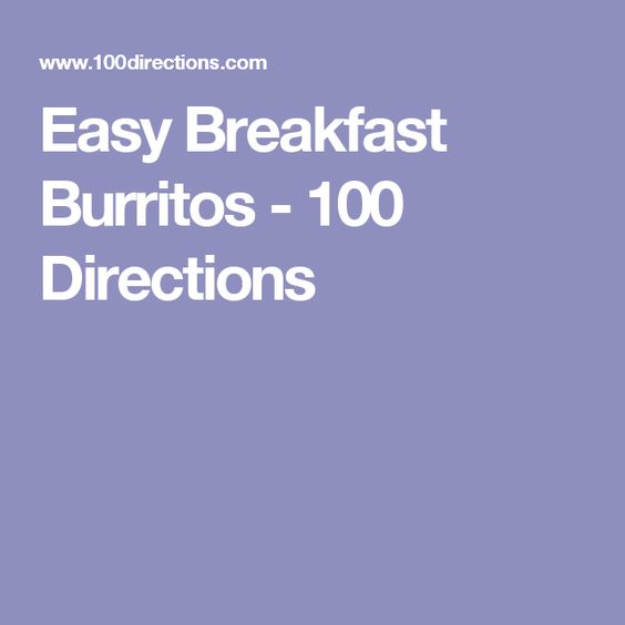 Easy Breakfast Burritos - 100 Directions