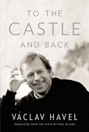 To The Castle and Back- VACLAV HAVEL (Translated by Paul Wilson)