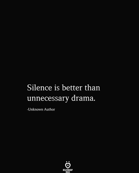 Silence Is Better Than Unnecessary Drama Wise Words Quotes Silence Quotes Good Life Quotes