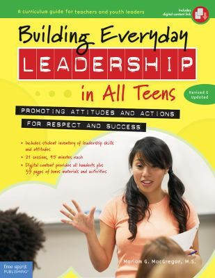 Building everyday leadership in all teens: Promoting attitudes and actions for respect and success. Revised and Updated ed. (2015). by Mariam G. MacGregor.