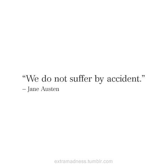 We do not suffer by accident