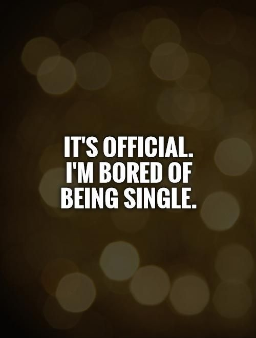 Quotes About Being Bored Of Being Single In 2020 Bored Quotes Single Quotes Funny Quotes