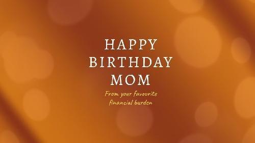 Financial Burden Orange Video Happy Birthday Mom Birthday Cards For Mom Birthday Messages Happy birthday mama background hd