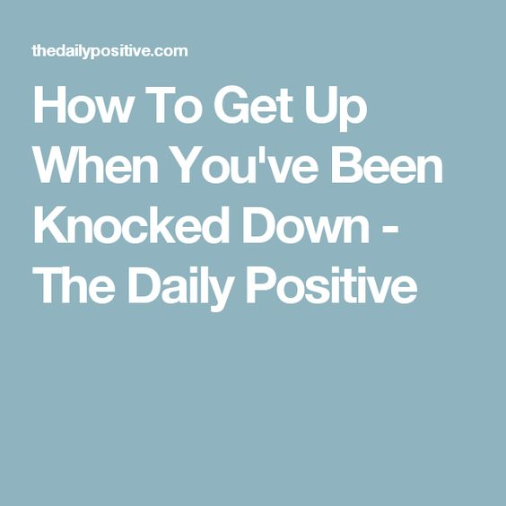 How To Get Up When You've Been Knocked Down - The Daily Positive