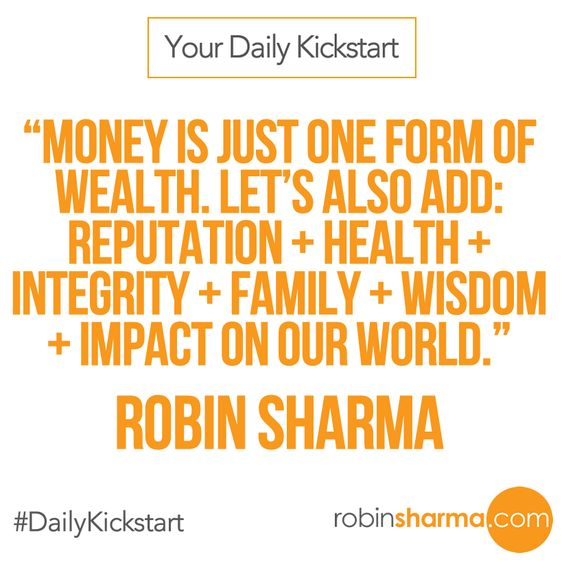 Your #DailyKickstart: Money is just one form of wealth. Let's also add: reputation + health + integrity + family + wisdom + impact on our world.