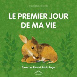 Le premier jour de ma vie, de  Steve Jenkins et Robin Page, Éditions Circonflexe - 9782878336573. « Cet ouvrage se lit comme une histoire, mais une histoire pleine d'enseignements sur la vie des bébés d'animaux. »