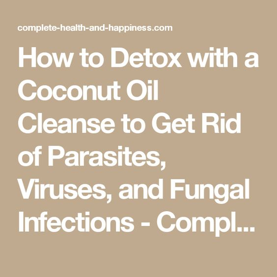 How to Detox with a Coconut Oil Cleanse to Get Rid of Parasites, Viruses, and Fungal Infections - Complete Health and Happiness