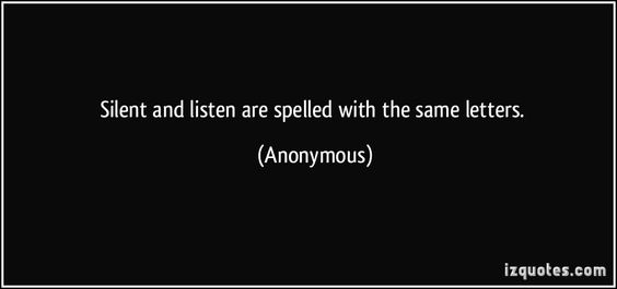 Perhaps this is not a coincidence! - Silent and listen are spelled with the same letters.  - Anonymous