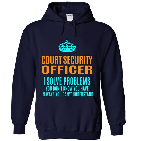 COURT SECURITY OFFICER SOLVE PROBLEMS YOU DON'T KNOW YOU HAVE T-Shirts, Hoodies. VIEW DETAIL ==► Funny Tee Shirts