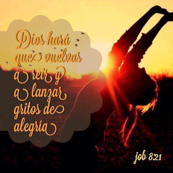 #Dios hará que vuelvas a reír y a lanzar gritos de #Alegría  (Job 8:21)