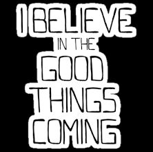 I believe in the good things coming art - Google Search