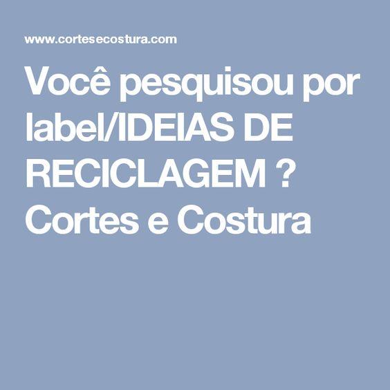 Você pesquisou por label/IDEIAS DE RECICLAGEM ⋆ Cortes e Costura