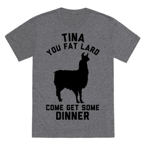 Tina You Fat Lard Come Get Some Dinner Tee