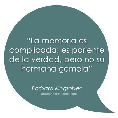 Por eso aunque se sea memorioso no necesariamente se tiene la verdad, como Barbara Kingsolver reconoce con esta frase compartida por someonedixit.tumblr.com en Pinterest. Descubrir que uno puede r…