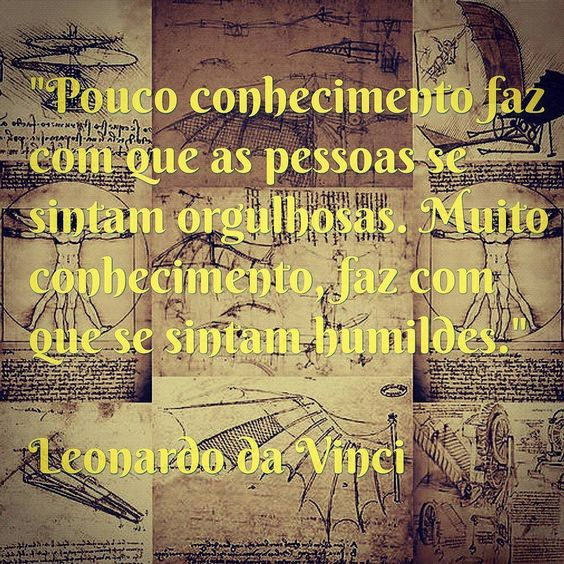 #conhecimento #humildade #leonardodavinci