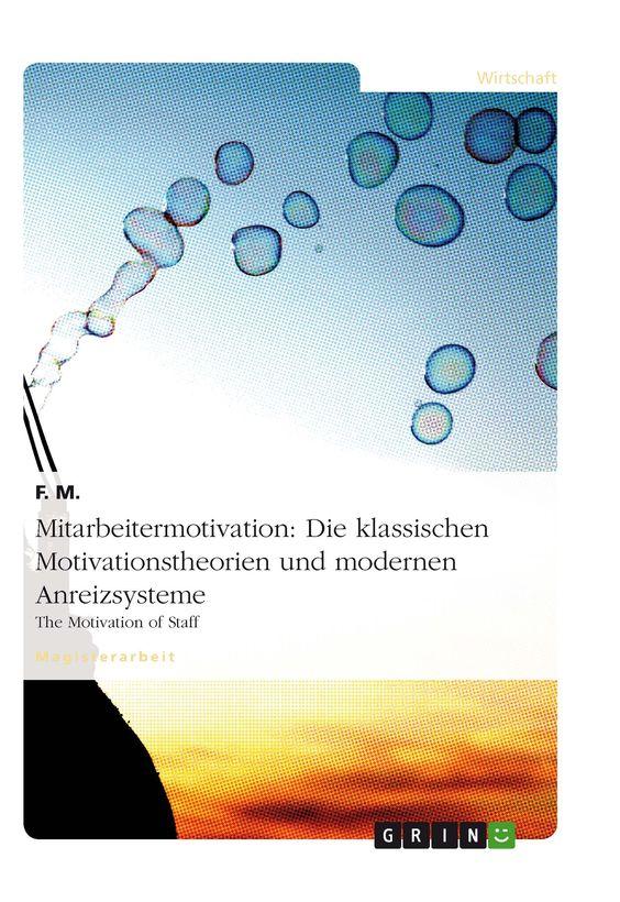 Mitarbeitermotivation: Die klassischen Motivationstheorien und modernen Anreizsysteme GRIN: http://grin.to/bcVPz Amazon: http://grin.to/688E8