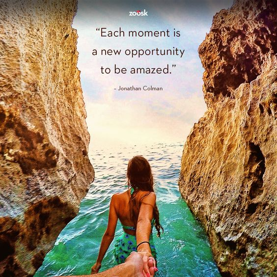 """Each moment is a new opportunity to be amazed."" – Jonathan Colman Say yes to adventure!:"