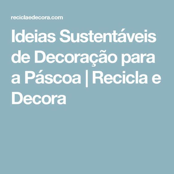 Ideias Sustentáveis de Decoração para a Páscoa | Recicla e Decora