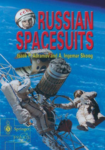 Russian Spacesuits (Springer Praxis Books / Space Exploration) by Isaac Abramov. IAA Life science Book Award in 2005.