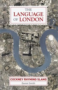 The Language of London by Daniel Smith traces the development of Cockney Rhyming Slang