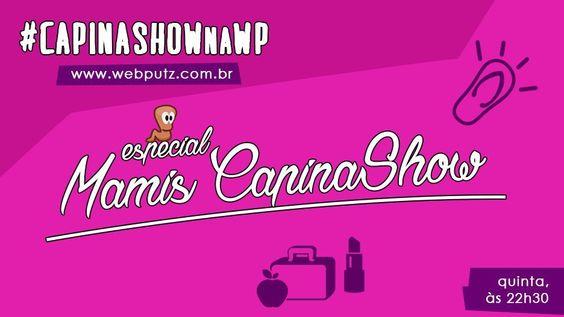 CapinaShow #22  Especial Dia das Mães!