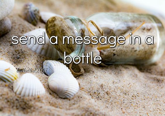 send a message in a bottle Bucket List 2017: