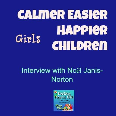 How to have calmer easier happier children ( girls )- interview playful parenting show