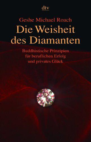 Die Weisheit des Diamanten: Buddhistische Prinzipien für beruflichen Erfolg und privates Glück von Geshe Michael Roach http://www.amazon.de/dp/342334198X/ref=cm_sw_r_pi_dp_GsX-tb1FNKMM2