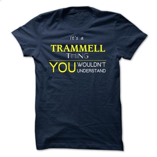 TRAMMELL  - ITS A TRAMMELL THING ! YOU WOULDNT UNDERSTA - #tee skirt #tshirt bag. I WANT THIS => https://www.sunfrog.com/Valentines/TRAMMELL--ITS-A-TRAMMELL-THING-YOU-WOULDNT-UNDERSTAND.html?68278