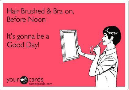 Except for me it's more like if I got a shower and yoga :) brushing hair more than weekly is no longer a priority...