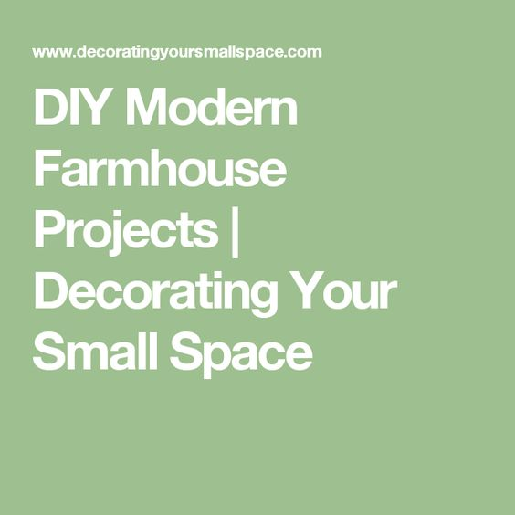 DIY Modern Farmhouse Projects | Decorating Your Small Space