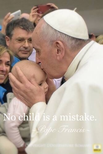 Catholics are pro-life because we are pro-unconditional love: no child is a mistake, and every child is truly wanted. That child may show up when least expected, but the fact is that we did hope for them to show up at all. It's just that God had different ideas than we did as to when.:
