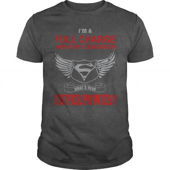 I Am A Full Charge INVENTORY COORDINATOR T Shirts, Hoodie Sweatshirts