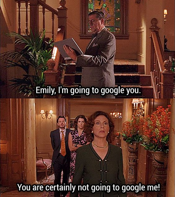 """Gilmore Girls, love this show!  Richard: Emily, I'm going to google you. Emily: You are certainly not going to google me!  Gilmore Girls - Season 4, Episode 8: """"Die, Jerk"""""""
