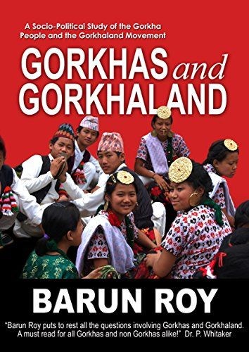 Gorkhas and Gorkhaland: A Socio-Political Study of the Gorkha People and the Gorkhaland Movement (English Edition)
