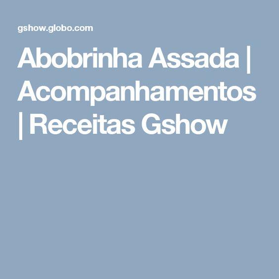 Abobrinha Assada | Acompanhamentos | Receitas Gshow