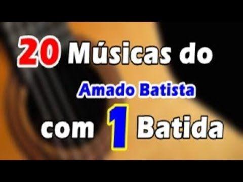 20 Musicas Do Amado Com 1 Batida Youtube Musica Cifras De