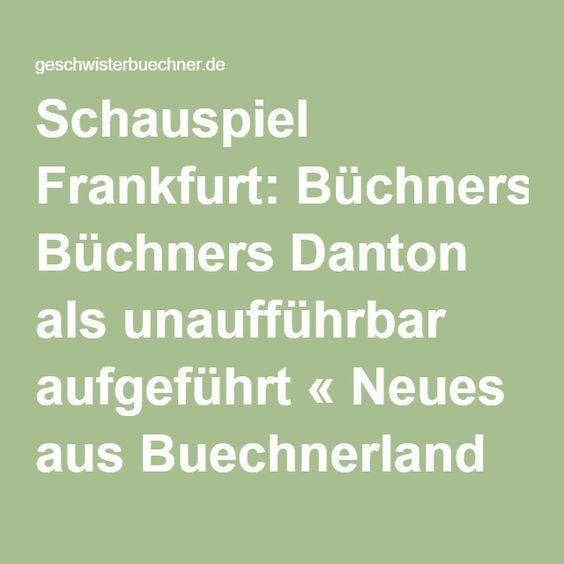 Schauspiel Frankfurt: Büchners Danton als unaufführbar aufgeführt « Neues aus Buechnerland