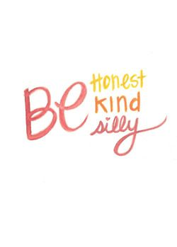 be honest, be kind, be silly