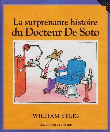La Surprenante Histoire Du Docteur Desoto William Steig Le Docteur De Soto Est Un Dentiste De Grande Renommee Avec L Aide De Son Livre Livre Jeunesse Docteur