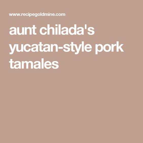 aunt chilada's yucatan-style pork tamales