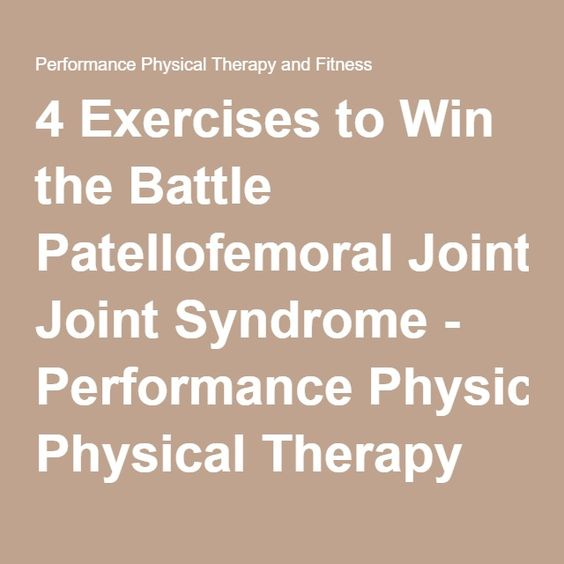 Exercises To Win The Battle Patellofemoral Joint Syndrome
