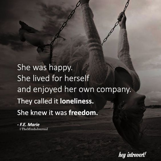 She Was Happy She Lived For Herself And Enjoyed Her Own Company They Called It Loneliness She Knew It Was Freedom Happy Quotes Words Life