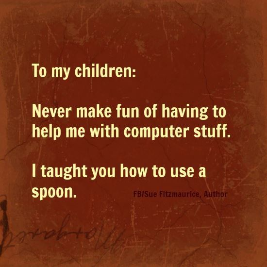 my kids help me but you know its bad when your 6&7year old grandchildren help with the computer.