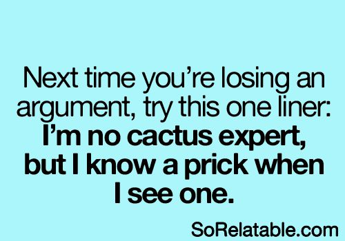 That's a good one. Problem is I would forget it, until after I had walked away from the prick.